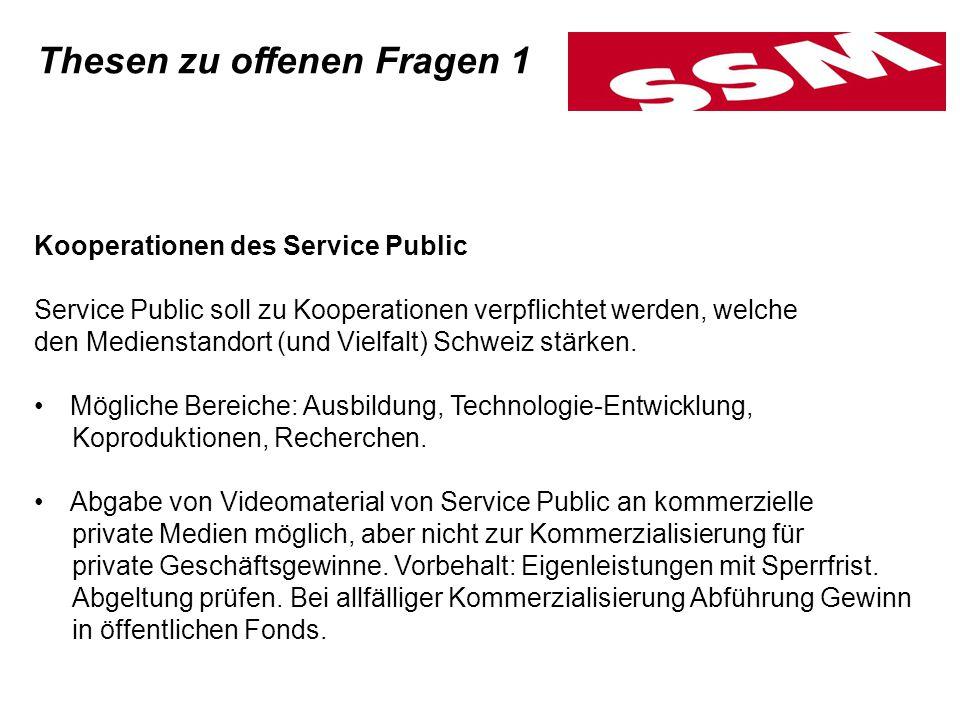 Kooperationen des Service Public Service Public soll zu Kooperationen verpflichtet werden, welche den Medienstandort (und Vielfalt) Schweiz stärken.