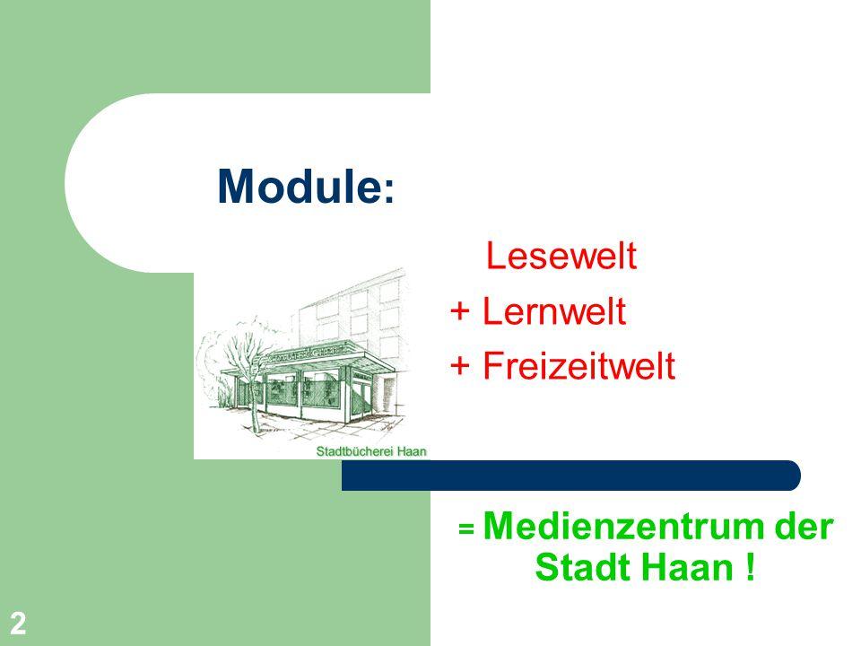 2 Module : Lesewelt + Lernwelt + Freizeitwelt = Medienzentrum der Stadt Haan !