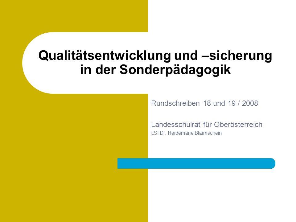 Qualitätsentwicklung und –sicherung in der Sonderpädagogik Rundschreiben 18 und 19 / 2008 Landesschulrat für Oberösterreich LSI Dr. Heidemarie Blaimsc