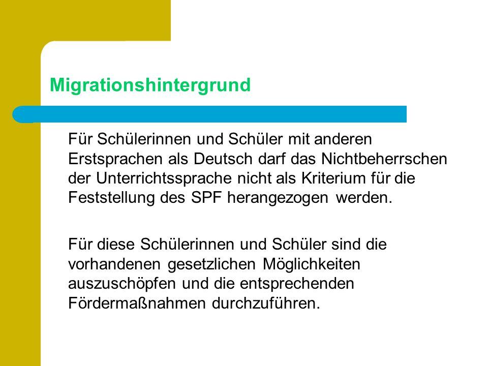 Migrationshintergrund Für Schülerinnen und Schüler mit anderen Erstsprachen als Deutsch darf das Nichtbeherrschen der Unterrichtssprache nicht als Kriterium für die Feststellung des SPF herangezogen werden.