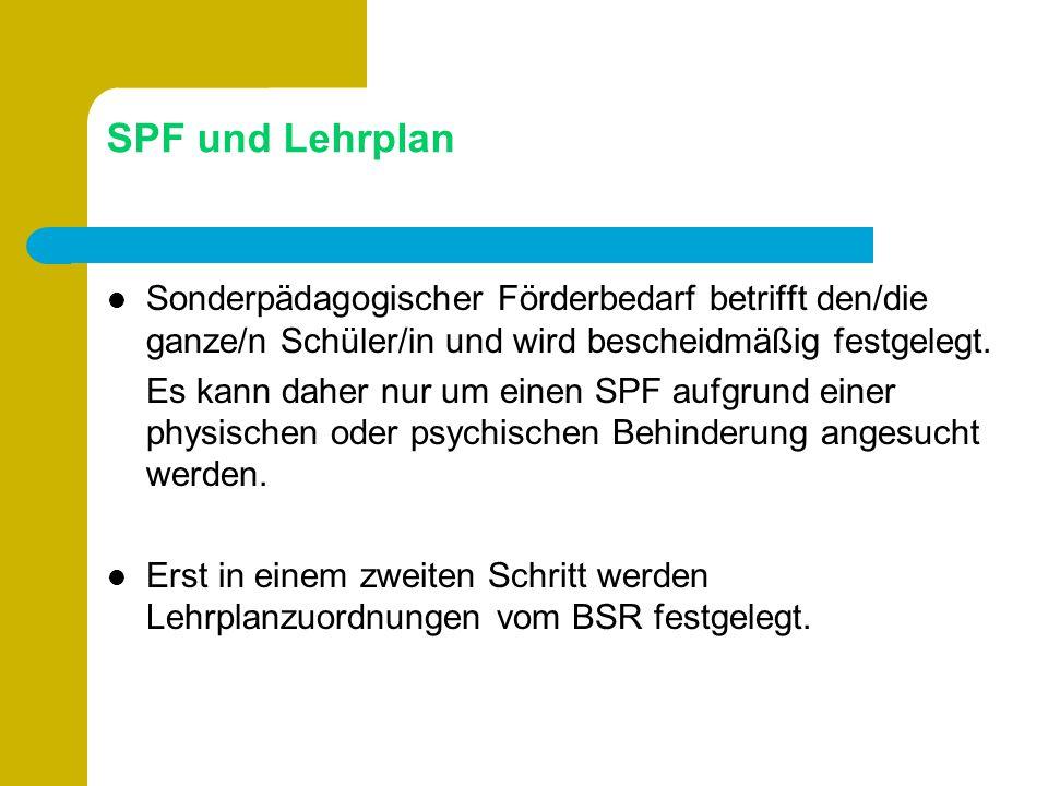 SPF und Lehrplan Sonderpädagogischer Förderbedarf betrifft den/die ganze/n Schüler/in und wird bescheidmäßig festgelegt. Es kann daher nur um einen SP