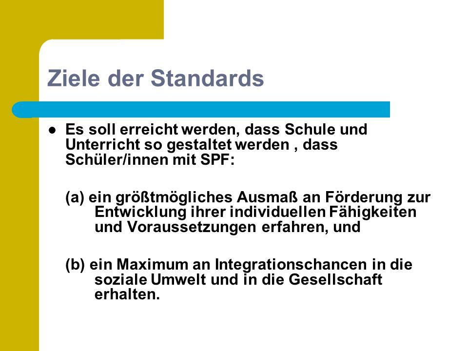 Ziele der Standards Es soll erreicht werden, dass Schule und Unterricht so gestaltet werden, dass Schüler/innen mit SPF: (a) ein größtmögliches Ausmaß