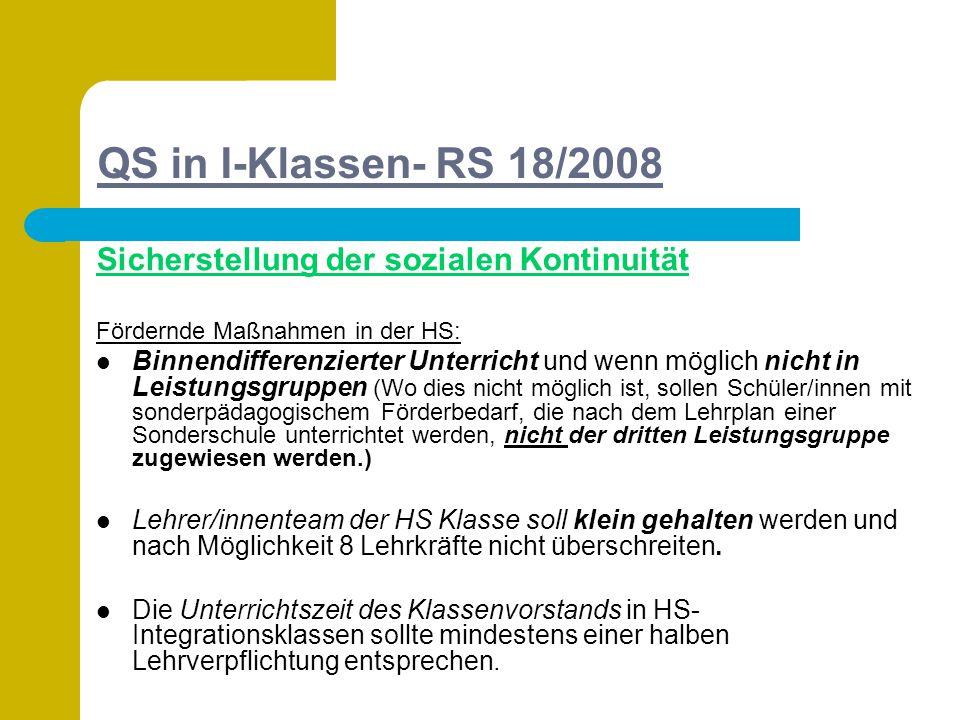 QS in I-Klassen- RS 18/2008 Sicherstellung der sozialen Kontinuität Fördernde Maßnahmen in der HS: Binnendifferenzierter Unterricht und wenn möglich n