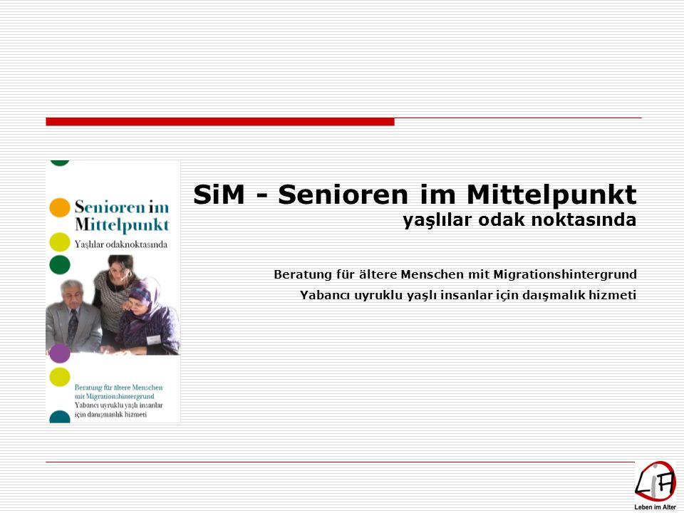 SiM - Senioren im Mittelpunkt yaşlılar odak noktasında Beratung für ältere Menschen mit Migrationshintergrund Yabancı uyruklu yaşlı insanlar için daış