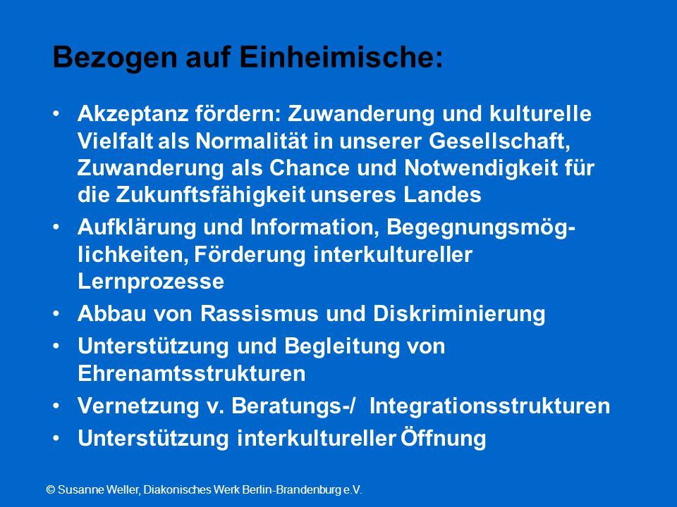 © Susanne Weller, Diakonisches Werk Berlin-Brandenburg e.V. Bezogen auf Einheimische: Akzeptanz fördern: Zuwanderung und kulturelle Vielfalt als Norma