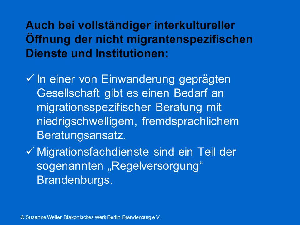 © Susanne Weller, Diakonisches Werk Berlin-Brandenburg e.V. Auch bei vollständiger interkultureller Öffnung der nicht migrantenspezifischen Dienste un