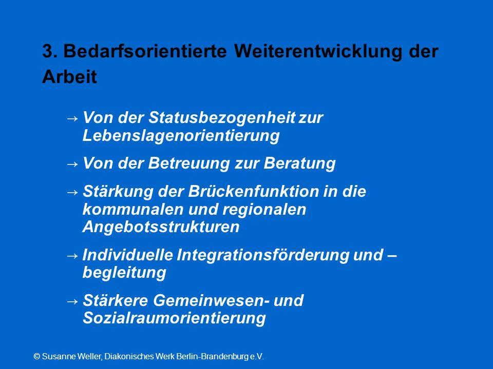 © Susanne Weller, Diakonisches Werk Berlin-Brandenburg e.V. 3. Bedarfsorientierte Weiterentwicklung der Arbeit → Von der Statusbezogenheit zur Lebensl