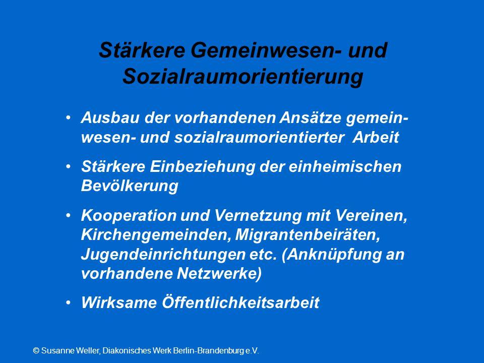 © Susanne Weller, Diakonisches Werk Berlin-Brandenburg e.V. Stärkere Gemeinwesen- und Sozialraumorientierung Ausbau der vorhandenen Ansätze gemein- we