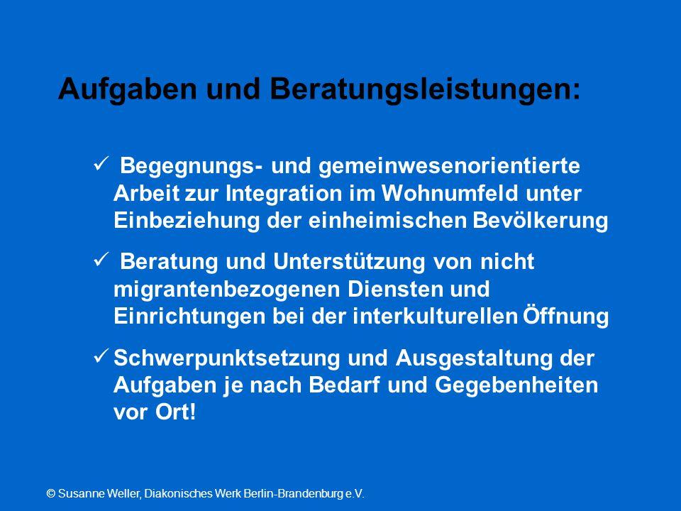 © Susanne Weller, Diakonisches Werk Berlin-Brandenburg e.V. Aufgaben und Beratungsleistungen: Begegnungs- und gemeinwesenorientierte Arbeit zur Integr