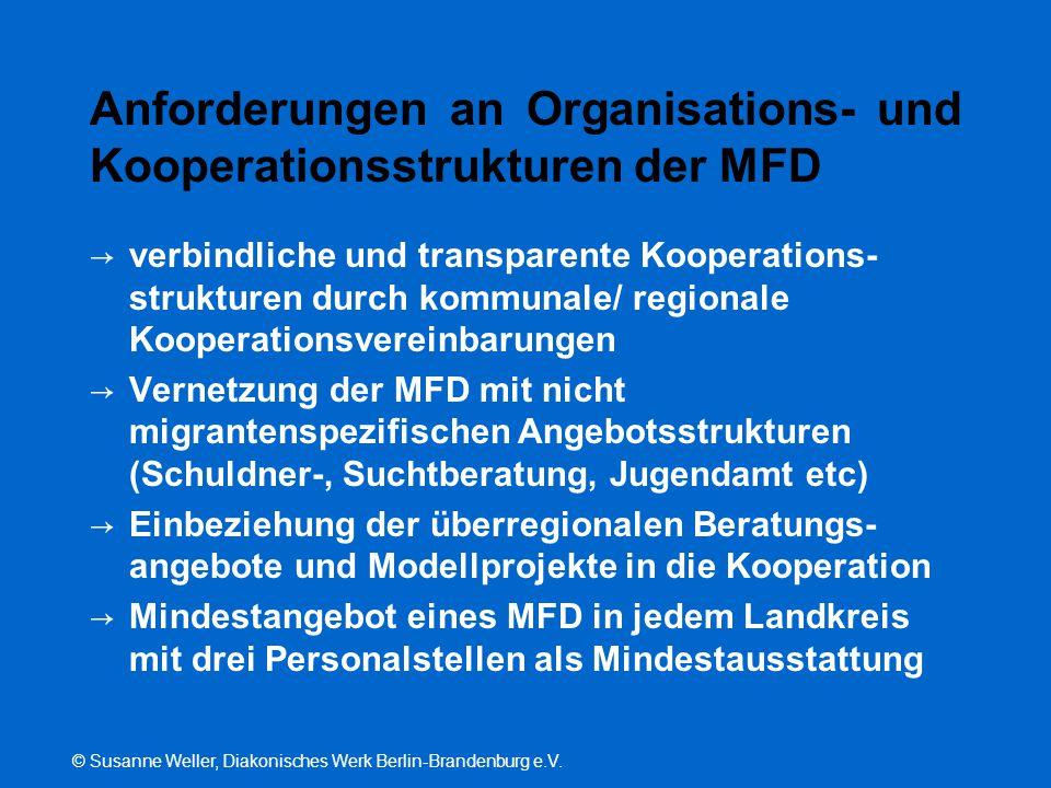 © Susanne Weller, Diakonisches Werk Berlin-Brandenburg e.V. Anforderungen an Organisations- und Kooperationsstrukturen der MFD → verbindliche und tran