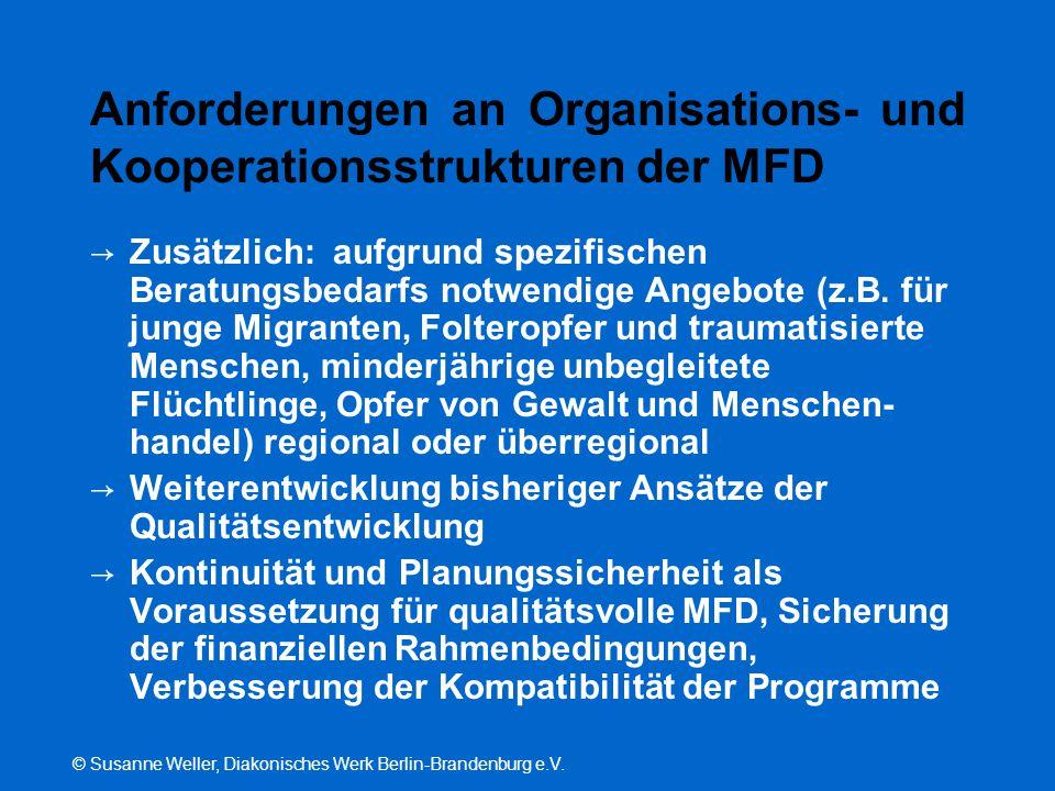 © Susanne Weller, Diakonisches Werk Berlin-Brandenburg e.V. Anforderungen an Organisations- und Kooperationsstrukturen der MFD → Zusätzlich: aufgrund