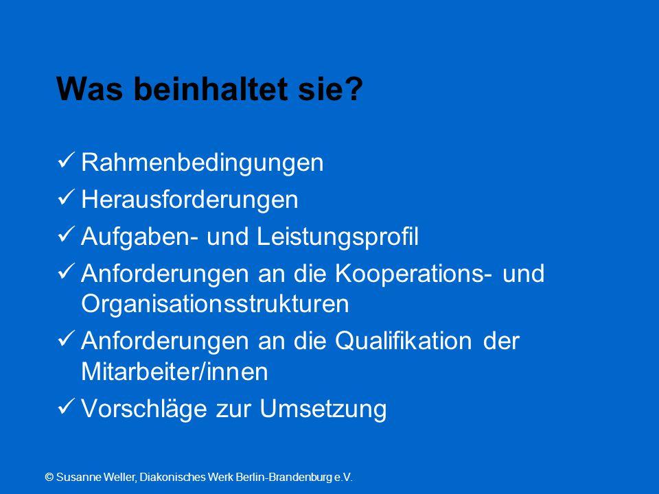© Susanne Weller, Diakonisches Werk Berlin-Brandenburg e.V. Was beinhaltet sie? Rahmenbedingungen Herausforderungen Aufgaben- und Leistungsprofil Anfo