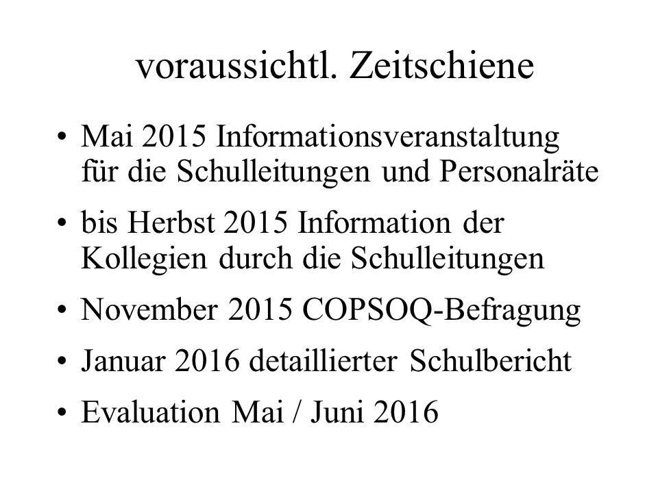 voraussichtl. Zeitschiene Mai 2015 Informationsveranstaltung für die Schulleitungen und Personalräte bis Herbst 2015 Information der Kollegien durch d
