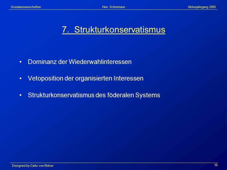 Sozialwissenschaften Herr Schürmann Abiturjahrgang 2005 Designed by Carlo von Bülow 19 7.