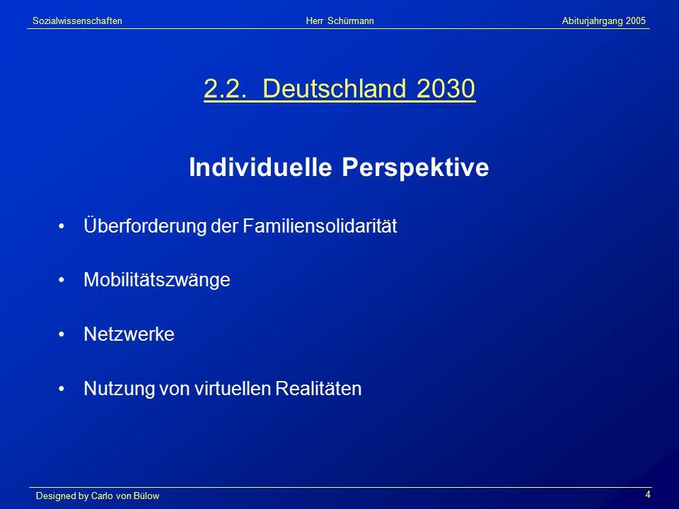 Sozialwissenschaften Herr Schürmann Abiturjahrgang 2005 Designed by Carlo von Bülow 5 3.1 Bevölkerungsentwicklung & Wachstum Wachstumsverlangsamung durch Rückgang des Erwerbspersonenpotentials Anstieg des Konsumanteils der Nichterwerbstätigen Strukturwandel Wachstumsbranche Gesundheit BIP pro Kopf = Wohlstandsmaßstab