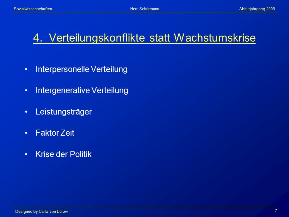 Sozialwissenschaften Herr Schürmann Abiturjahrgang 2005 Designed by Carlo von Bülow 7 4.