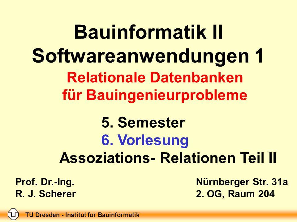 TU Dresden - Institut für Bauinformatik Folie-Nr.: 1 Bauinformatik II, Softwareanwendungen 1; 4. Vorlesung Bauinformatik II Softwareanwendungen 1 5. S