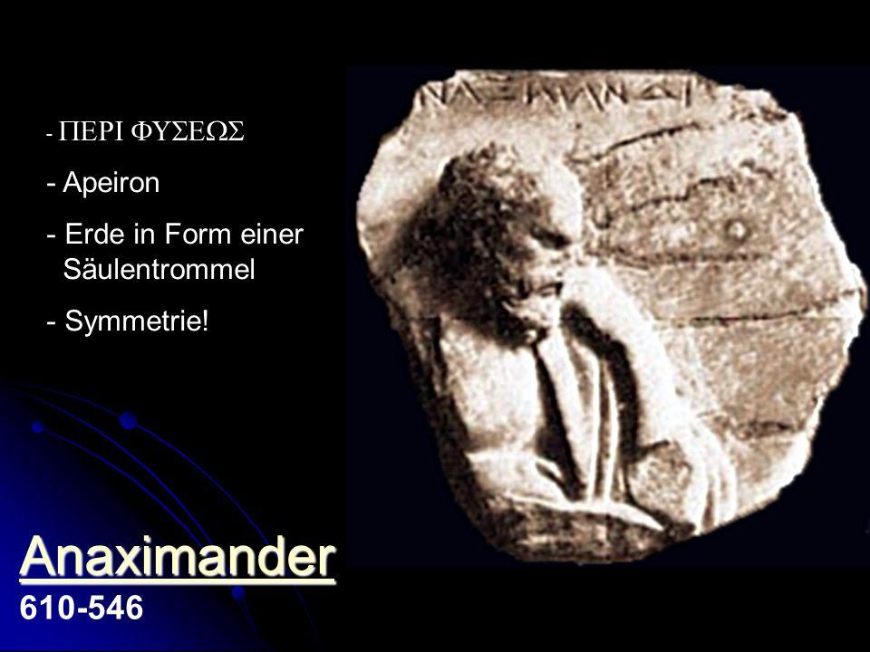 -  - Apeiron - Erde in Form einer Säulentrommel - Symmetrie! Anaximander Anaximander Anaximander 610-546