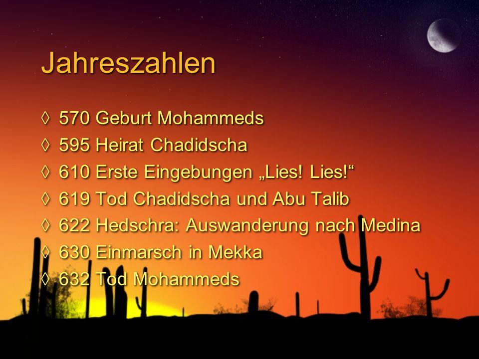 "Jahreszahlen ◊570 Geburt Mohammeds ◊595 Heirat Chadidscha ◊610 Erste Eingebungen ""Lies! Lies!"" ◊619 Tod Chadidscha und Abu Talib ◊622 Hedschra: Auswan"