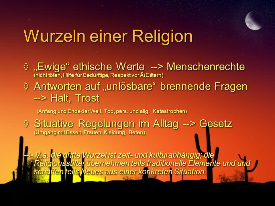 """Wurzeln einer Religion ◊""""Ewige"""" ethische Werte --> Menschenrechte (nicht töten, Hilfe für Bedürftige, Respekt vor Ä(E)ltern) ◊Antworten auf """"unlösbare"""