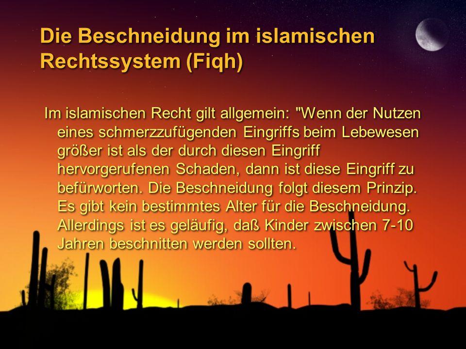 Die Beschneidung im islamischen Rechtssystem (Fiqh) Im islamischen Recht gilt allgemein: