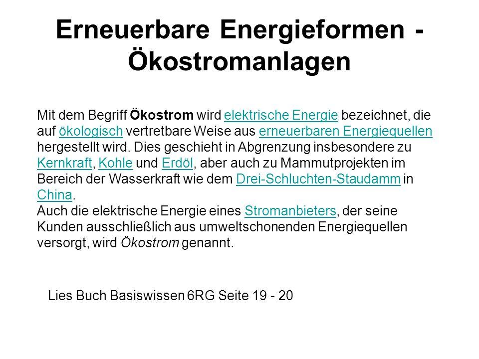 Erneuerbare Energieformen - Ökostromanlagen Mit dem Begriff Ökostrom wird elektrische Energie bezeichnet, die auf ökologisch vertretbare Weise aus ern