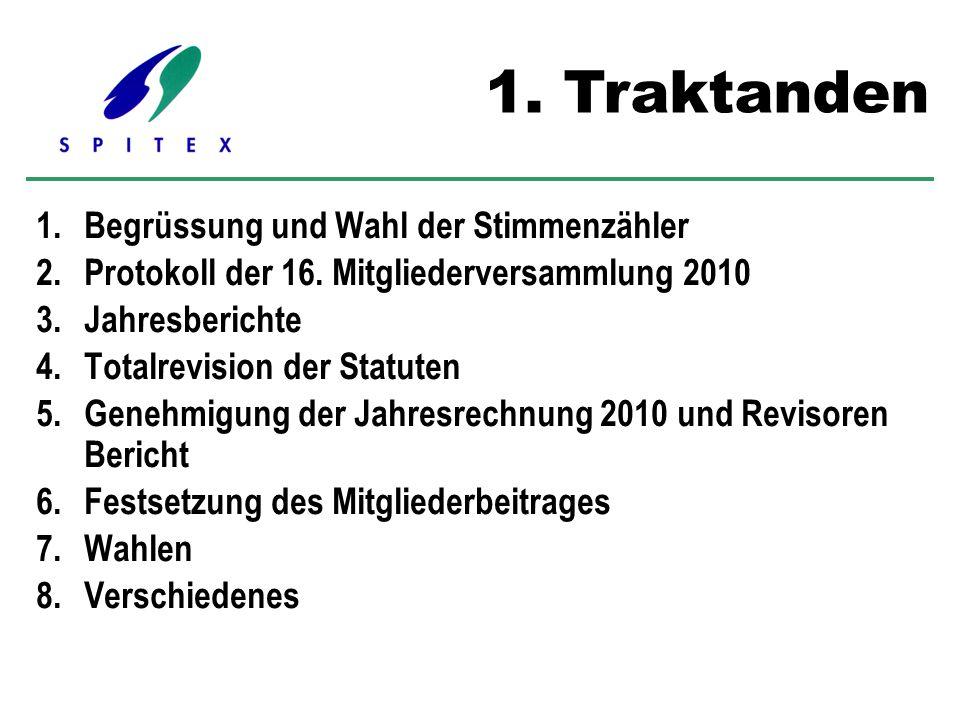 1.Begrüssung und Wahl der Stimmenzähler 2.Protokoll der 16. Mitgliederversammlung 2010 3.Jahresberichte 4.Totalrevision der Statuten 5.Genehmigung der