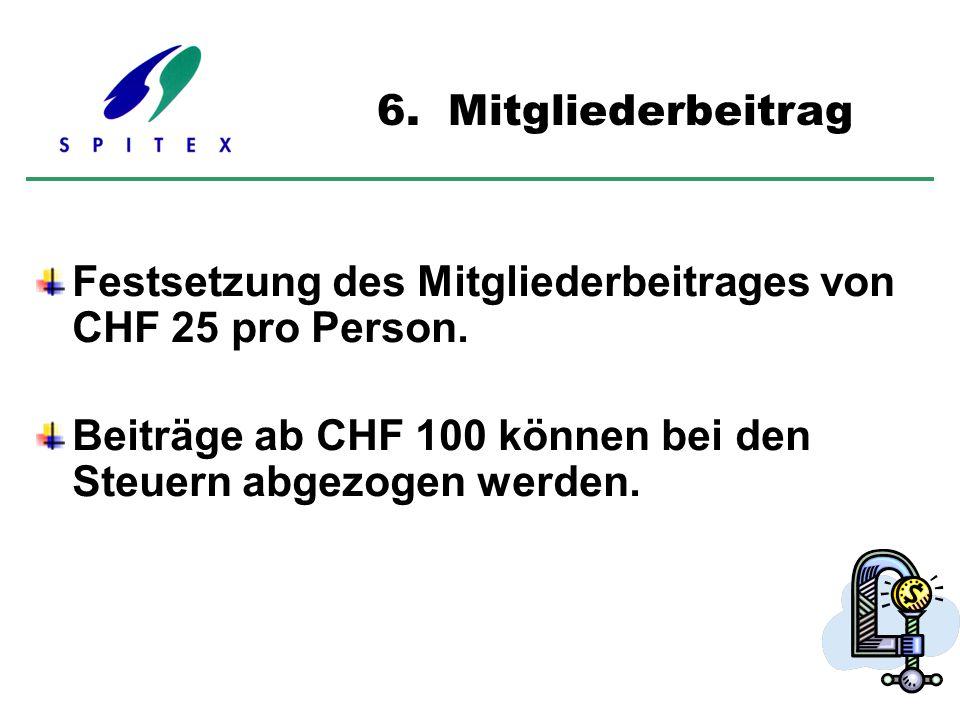 Festsetzung des Mitgliederbeitrages von CHF 25 pro Person. Beiträge ab CHF 100 können bei den Steuern abgezogen werden. 6. Mitgliederbeitrag