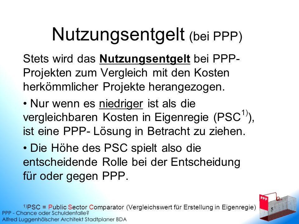 5 Nutzungsentgelt (bei PPP) Stets wird das Nutzungsentgelt bei PPP- Projekten zum Vergleich mit den Kosten herkömmlicher Projekte herangezogen.