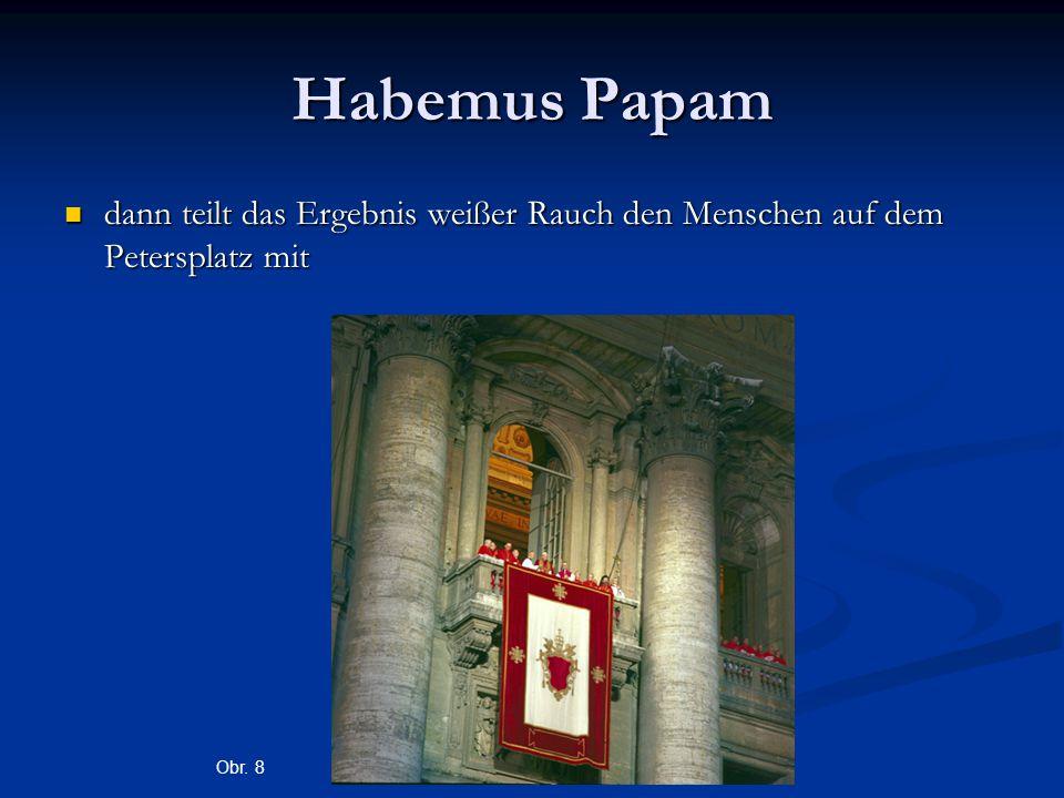 Habemus Papam dann teilt das Ergebnis weißer Rauch den Menschen auf dem Petersplatz mit dann teilt das Ergebnis weißer Rauch den Menschen auf dem Petersplatz mit Obr.