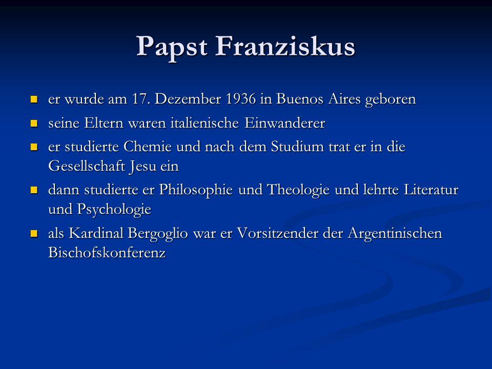 Papst Franziskus er wurde am 17. Dezember 1936 in Buenos Aires geboren er wurde am 17.