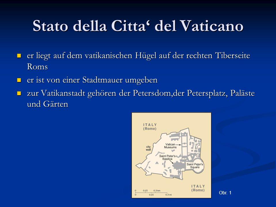 Stato della Citta' del Vaticano er liegt auf dem vatikanischen Hügel auf der rechten Tiberseite Roms er liegt auf dem vatikanischen Hügel auf der rechten Tiberseite Roms er ist von einer Stadtmauer umgeben er ist von einer Stadtmauer umgeben zur Vatikanstadt gehören der Petersdom,der Petersplatz, Paläste und Gärten zur Vatikanstadt gehören der Petersdom,der Petersplatz, Paläste und Gärten Obr.