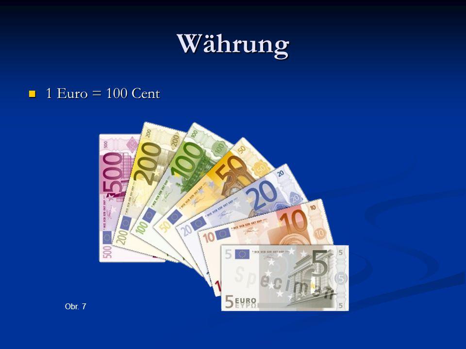 Währung 1 Euro = 100 Cent 1 Euro = 100 Cent Obr. 7