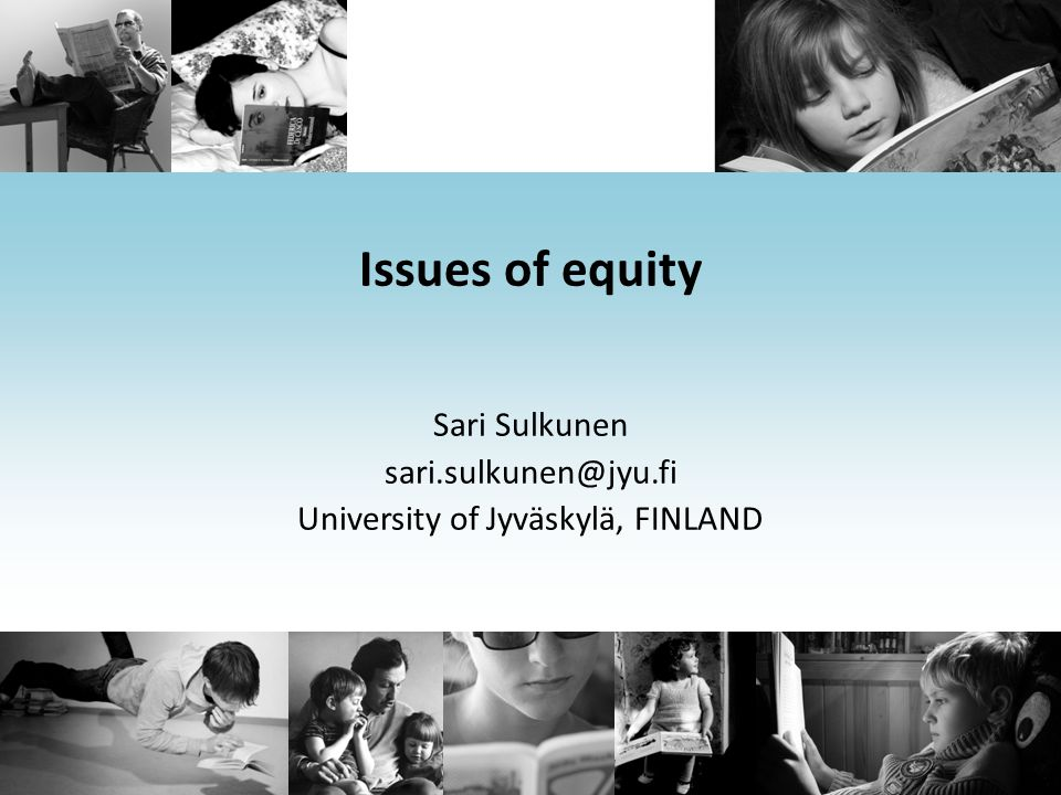 Issues of equity Sari Sulkunen University of Jyväskylä, FINLAND
