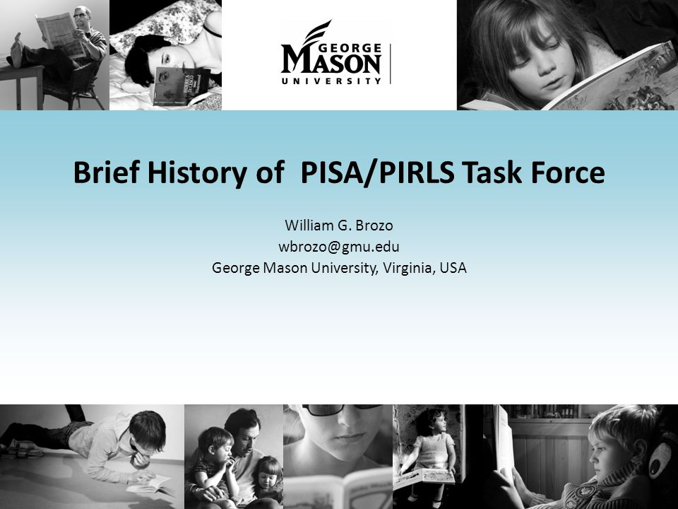 Brief History of PISA/PIRLS Task Force William G. Brozo wbrozo@gmu.edu George Mason University, Virginia, USA