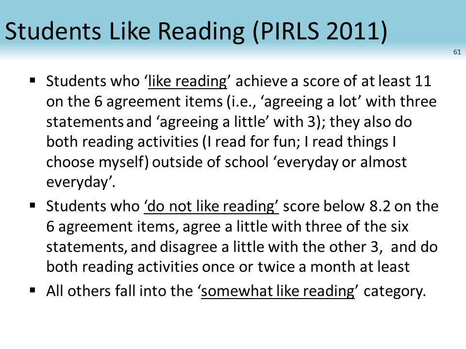 Students Like Reading (PIRLS 2011)  Students who 'like reading' achieve a score of at least 11 on the 6 agreement items (i.e., 'agreeing a lot' with