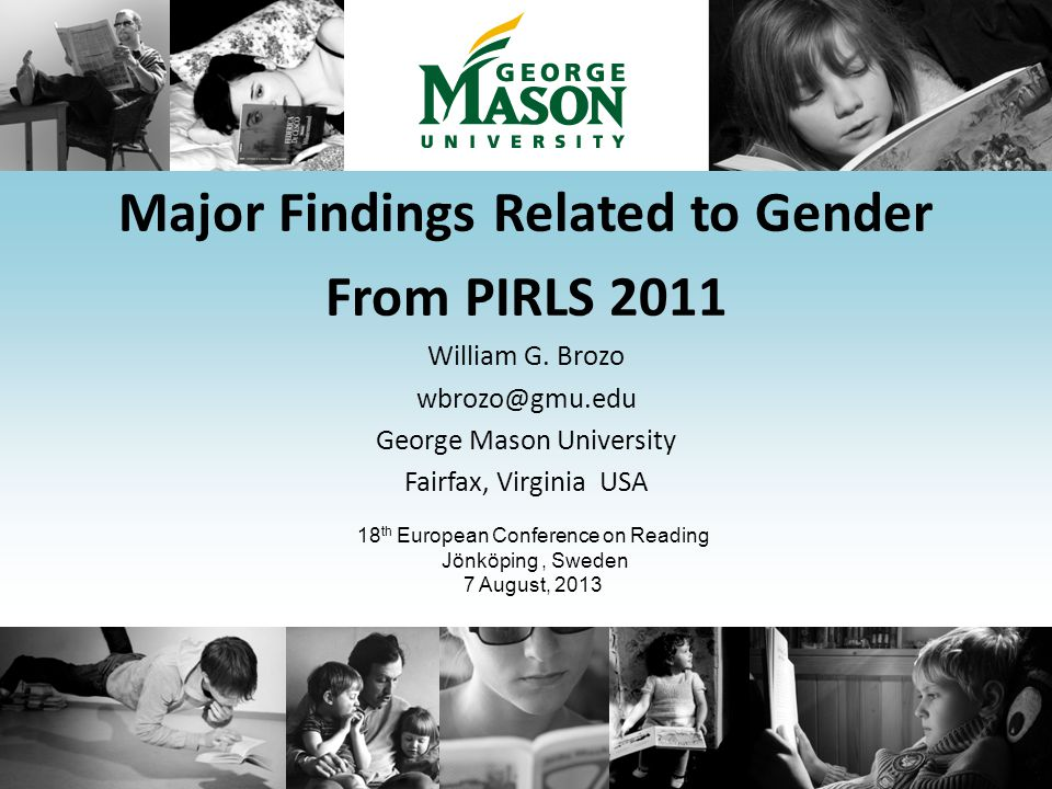 Major Findings Related to Gender From PIRLS 2011 William G. Brozo wbrozo@gmu.edu George Mason University Fairfax, Virginia USA 18 th European Conferen