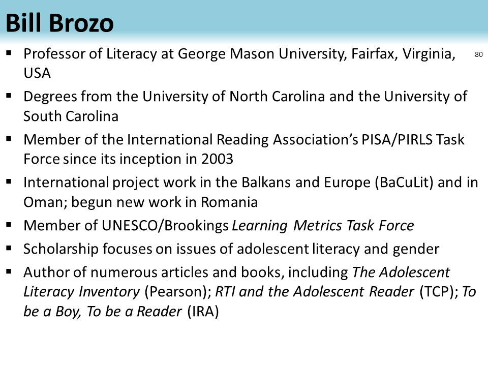 Bill Brozo  Professor of Literacy at George Mason University, Fairfax, Virginia, USA  Degrees from the University of North Carolina and the Universi
