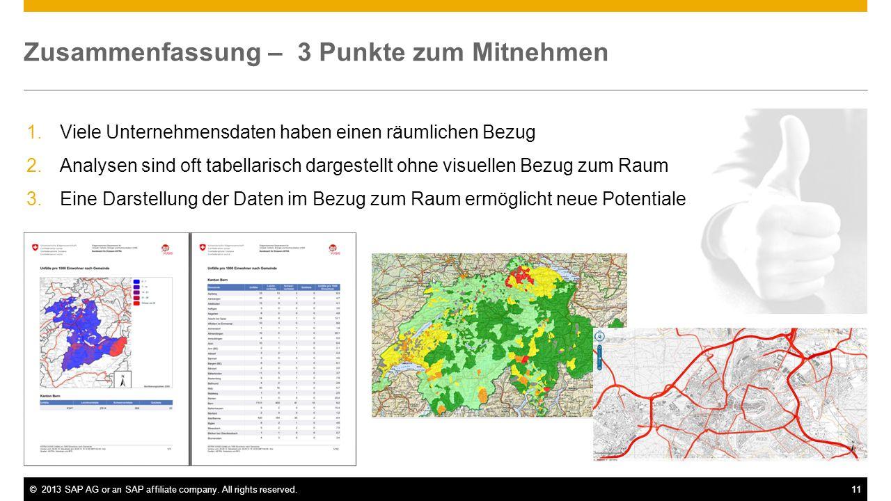 ©2013 SAP AG or an SAP affiliate company. All rights reserved.11 Zusammenfassung – 3 Punkte zum Mitnehmen 1.Viele Unternehmensdaten haben einen räumli