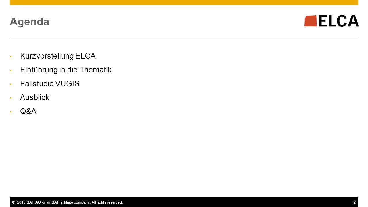 ©2013 SAP AG or an SAP affiliate company. All rights reserved.2 Agenda Kurzvorstellung ELCA Einführung in die Thematik Fallstudie VUGIS Ausblick Q&A