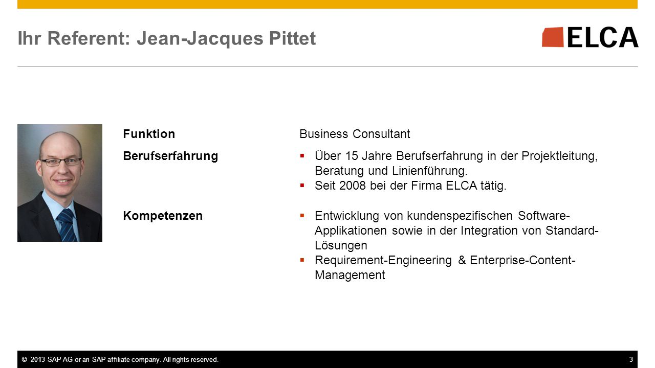 ©2013 SAP AG or an SAP affiliate company. All rights reserved.3 Ihr Referent: Jean-Jacques Pittet FunktionBusiness Consultant Berufserfahrung  Über 1