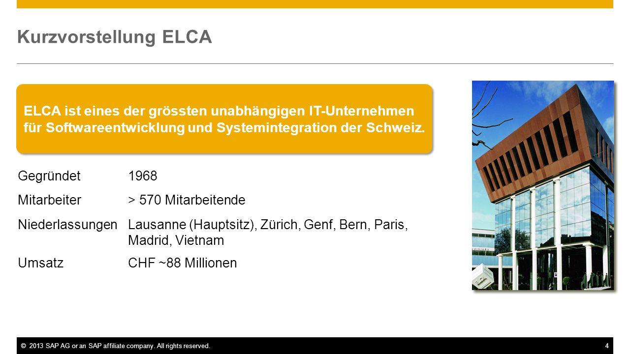 ©2013 SAP AG or an SAP affiliate company. All rights reserved.4 Kurzvorstellung ELCA Gegründet1968 Mitarbeiter> 570 Mitarbeitende NiederlassungenLausa
