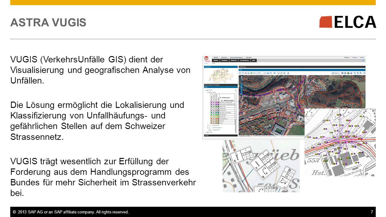 ©2013 SAP AG or an SAP affiliate company. All rights reserved.7 ASTRA VUGIS VUGIS (VerkehrsUnfälle GIS) dient der Visualisierung und geografischen Ana