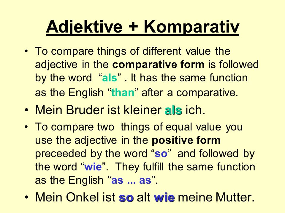 "Adjektive + Komparativ To compare things of different value the adjective in the comparative form is followed by the word ""als"". It has the same funct"