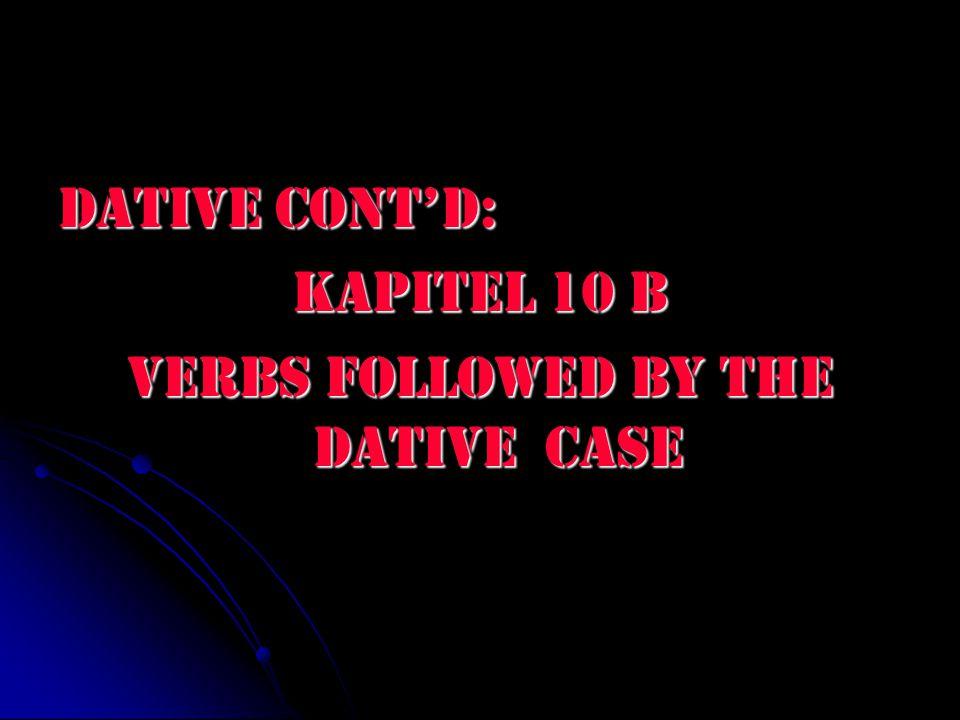 Dative Cont'd: Kapitel 10 B Verbs followed by the dative case