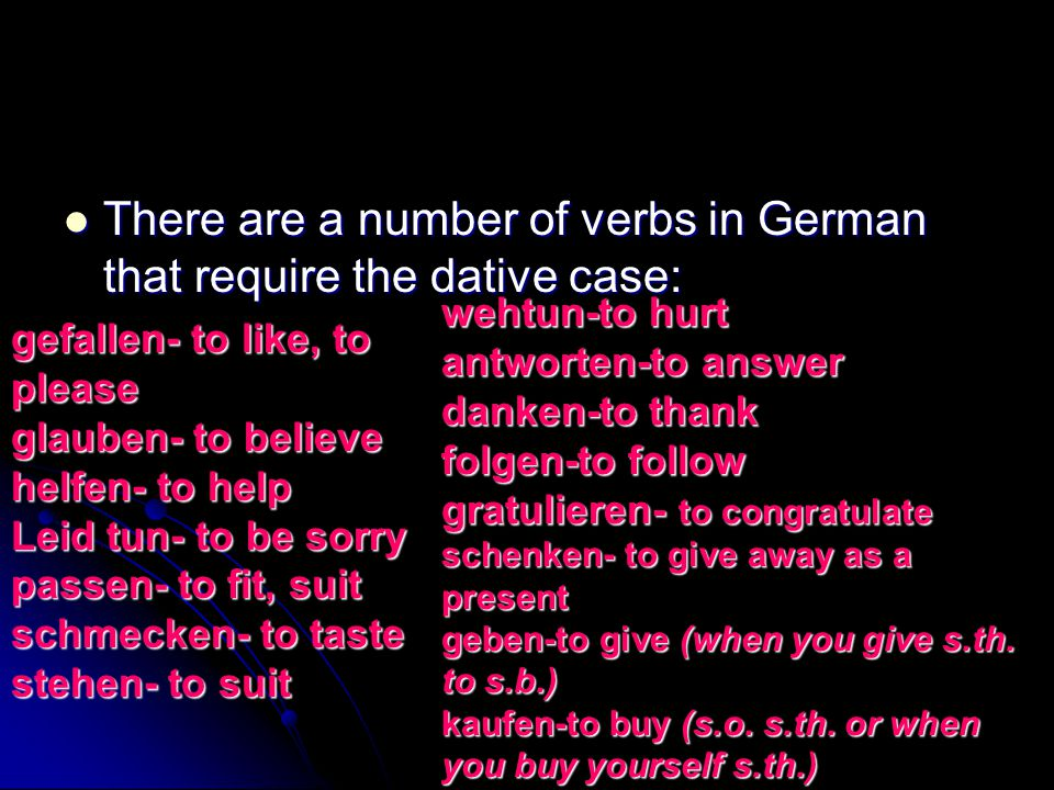 There are a number of verbs in German that require the dative case: There are a number of verbs in German that require the dative case: gefallen- to l