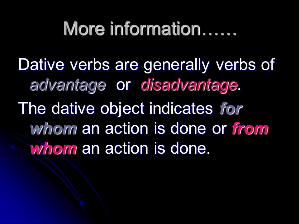 More information…… Dative verbs are generally verbs of advantage or disadvantage.