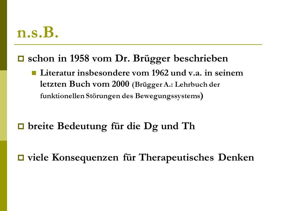 n.s.B.  schon in 1958 vom Dr. Brügger beschrieben Literatur insbesondere vom 1962 und v.a. in seinem letzten Buch vom 2000 (Brügger A.: Lehrbuch der