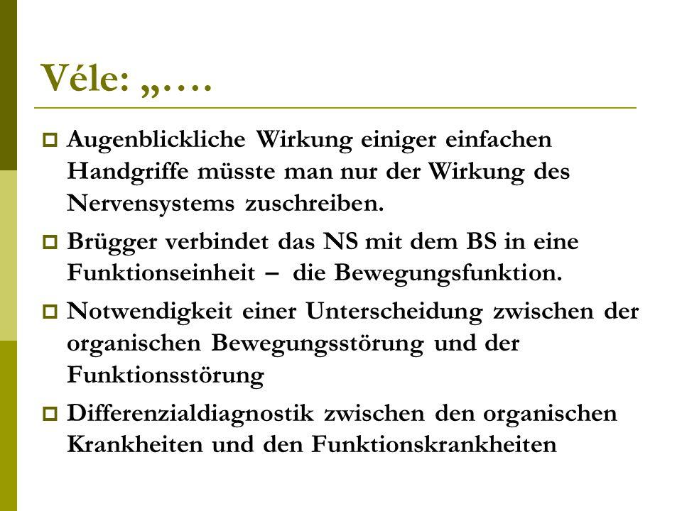 """Véle: """"….  Augenblickliche Wirkung einiger einfachen Handgriffe müsste man nur der Wirkung des Nervensystems zuschreiben.  Brügger verbindet das NS"""