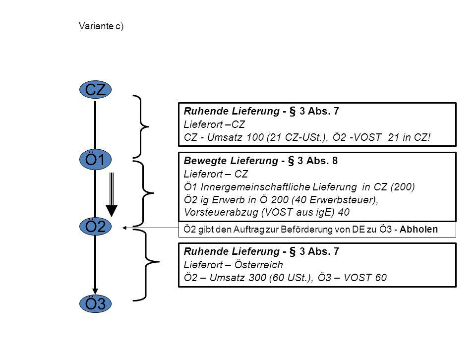 Variante b) CZ Ö1 Ö2 Ö3 Ö1 gibt den Auftrag zur Beförderung von DE zu Ö3 - Abholen Bewegte Lieferung - § 3 Abs. 8 Lieferort – Tschechien CZ Innergemei